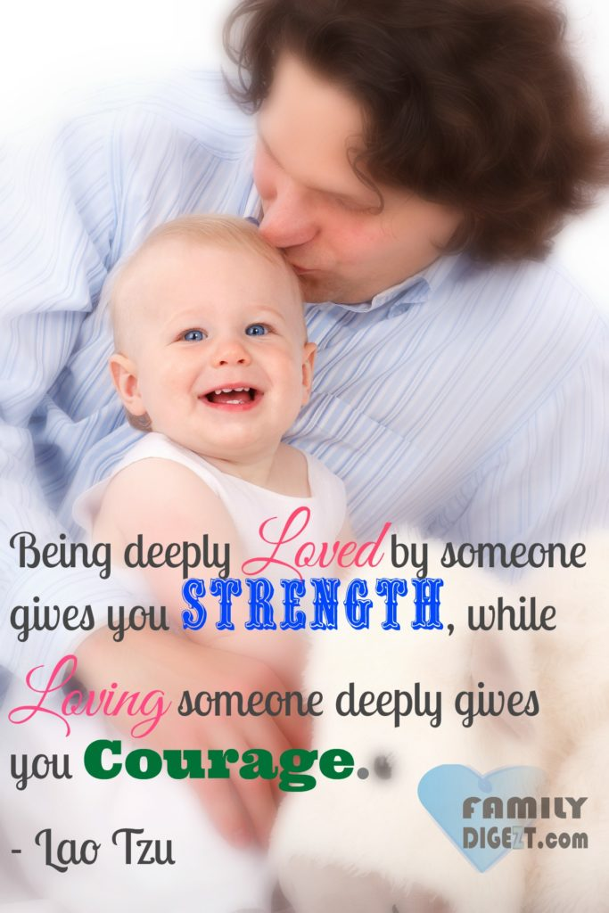 Family Quote - Being Deeply Loved by someone give you Strength, while Loving someone deeply give you Courage - Familydigezt