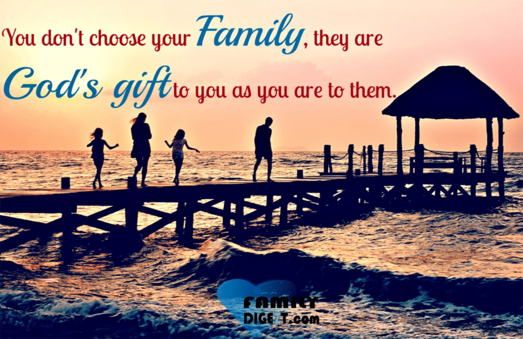 Family-Quotes-you-dont-choose-your-family-they-are-gods-gift-to-you-as-you-are-to-them-familydigezt