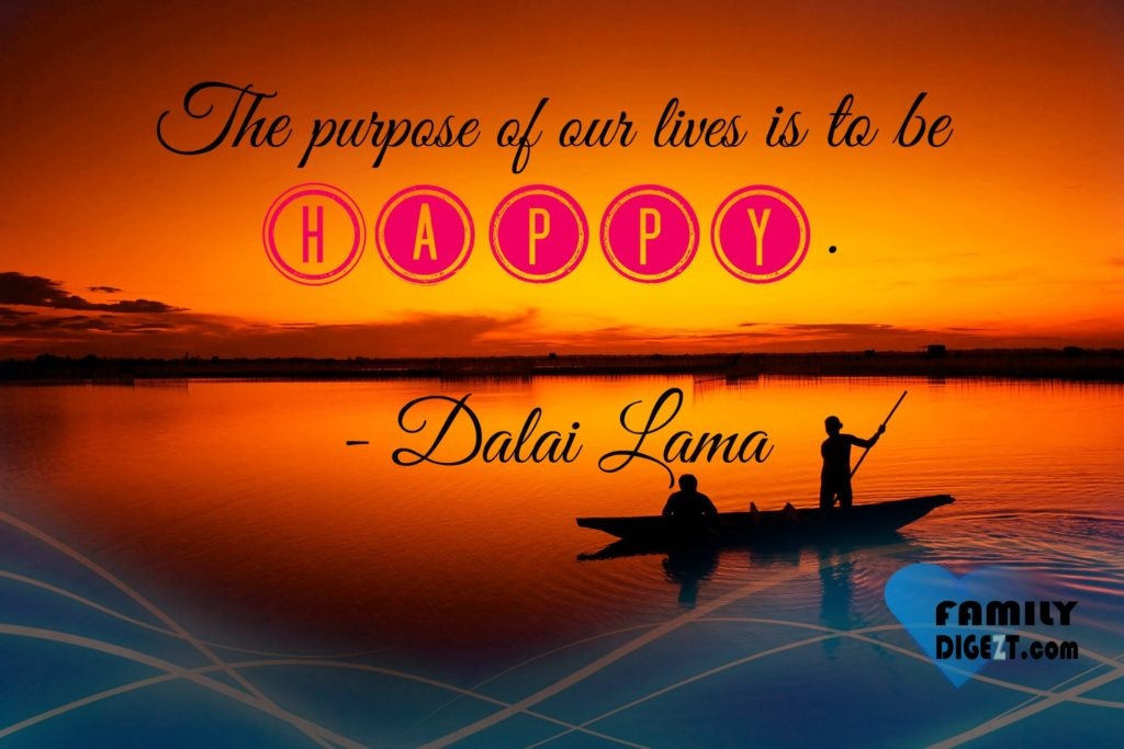 Life Quote - The Purpose of our life is to be HAPPY - Dalai Lama