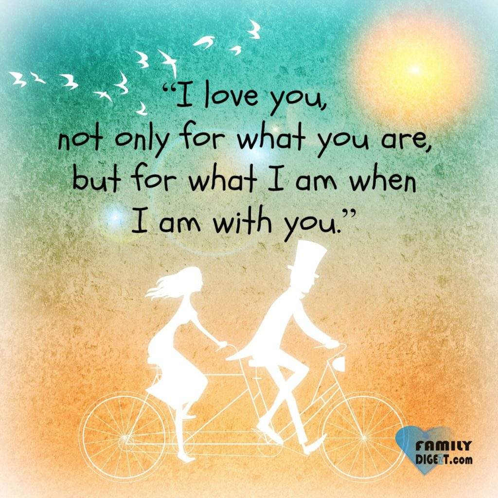 """Love Quotes - """"I love you, not only for what you are, but for what I am when I am with you."""""""