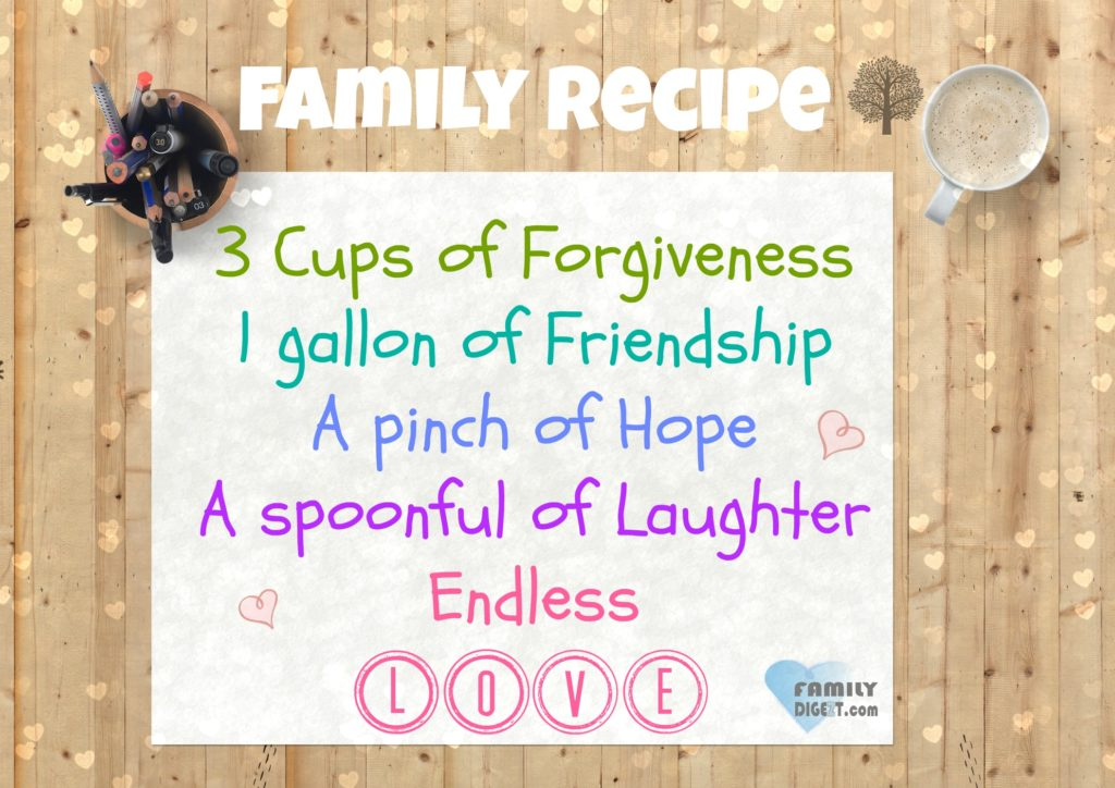 Family Quotes - Family Recipe 3 Cups of Forgiveness 1 gallon of Friendship A pinch of Hope A spoonful of Laughter Endless LOVE - FamilyDigezt.com