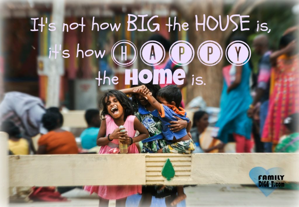 Family Quotes - It's not how BIG the HOUSE is, it's how Happy the Home is. - FamilyDigezt.com