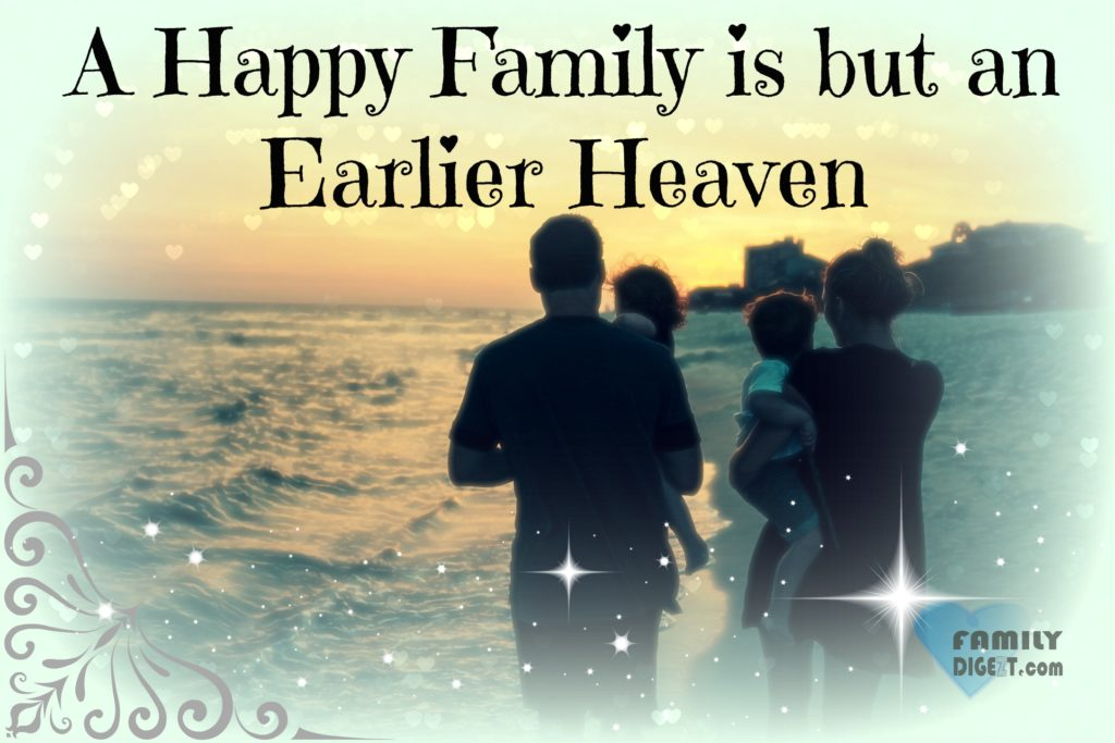 Family Quotes - A Happy Family is but an Earlier Heaven