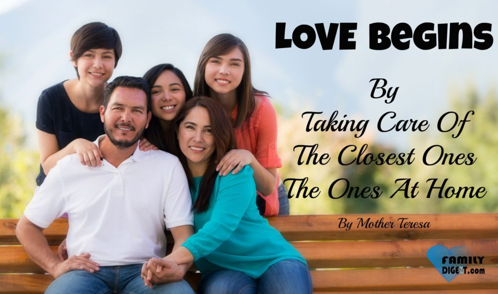 Family Quotes - LOVE Begins By Taking Care Of The Closest Ones The Ones At Home. By Mother Teresa