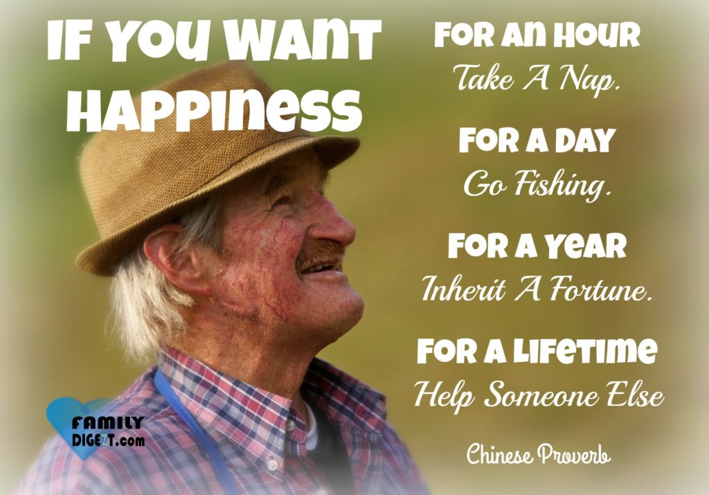 Happiness Quotes - If You Want Happiness For An Hour Take A Nap. If You Want Happiness For A Day Go Fishing. If You Want Happiness For A Year Inherit A Fortune. If You Want Happiness For A Lifetime Help Someone Else""