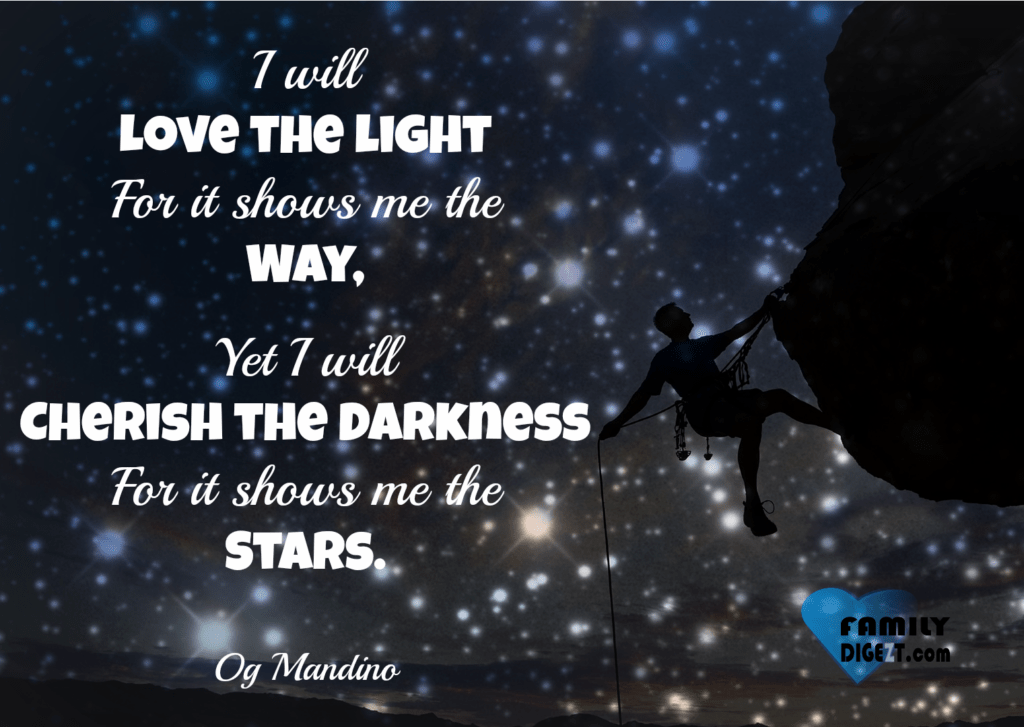 Life Quotes - I will Love the light For it shows me the Way, Yet I will Cherish the Darkness For it shows me the Stars. Og Mandino
