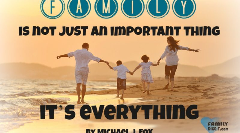 Family Quotes - Family is not JUST an important thing it's everything - By Michael J. Fox