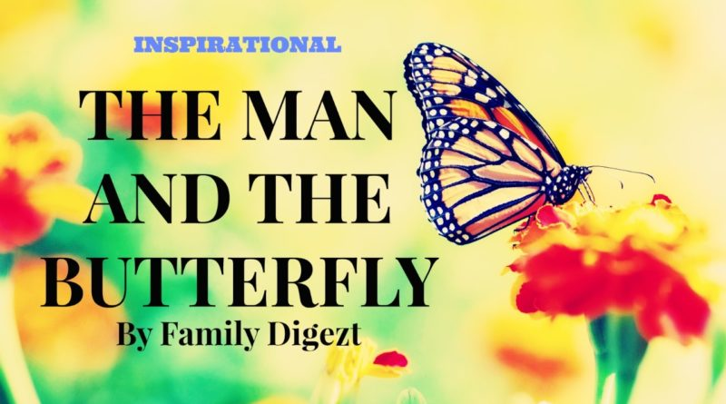 Inspirational Story - The Man and The Butterfly By Family Digezt