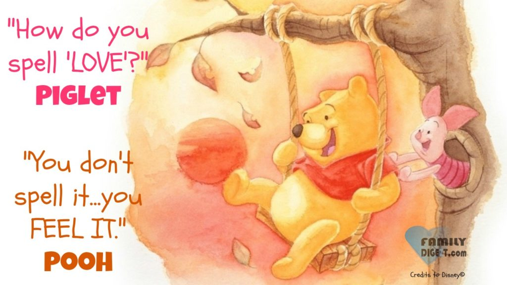 Love Quotes - How do you spell 'LOVE' Piglet, You don't spell it...you FEEL IT. Pooh