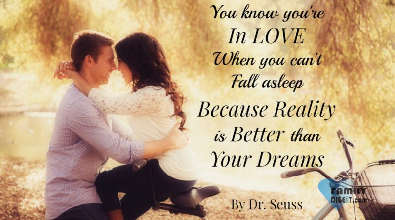 Love Quotes - You know you're In LOVE When you can't Fall asleep Because Reality is Better than Your Dreams - By Dr. Seuss