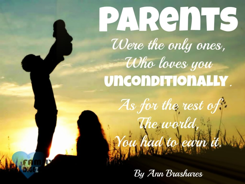 Family Quotes - Parents were the only ones, who loves you unconditionally. As for the rest of the world, you had to earn it. By Ann Brashares