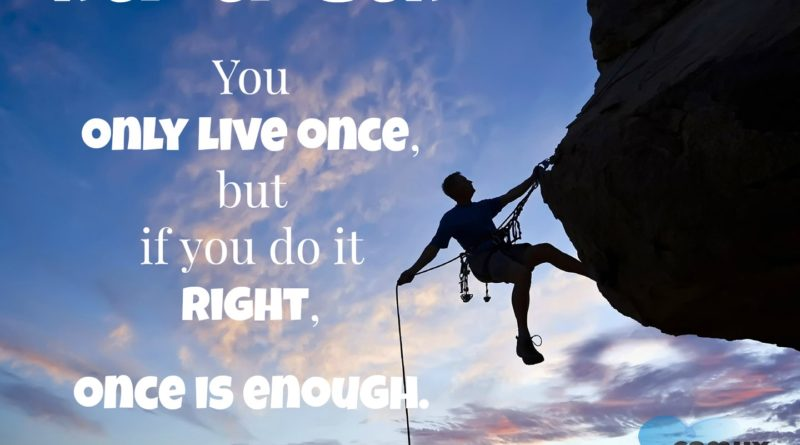Life Quotes - Remember, you only live once, but if you do it right, once is enough. By Mae West
